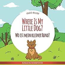 Where Is My Little Dog? - Wo ist mein kleiner Hund?: English German Bilingual Children's picture Book (Where is...? Wo ist...?)