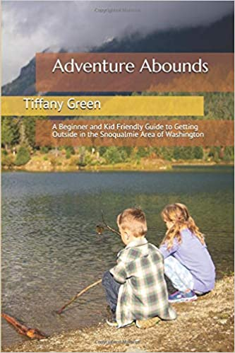 Adventure Abounds: A Beginner and Kid Friendly Guide to