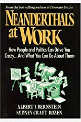 Neanderthals at Work: How People and Politics Can Drive You Crazy...And What You Can Do About Them Hardcover