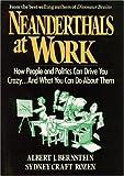 Neanderthals at Work, Albert J. Bernstein and Sydney C. Rozen, 0471527270
