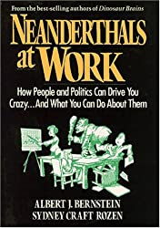 Neanderthals at Work: How People and Politics Can Drive You Crazy...And What You Can Do About Them