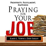 Praying for Your Job - Prosperity, Fulfillment, Happiness: How to Pray Series | Elmer Towns,David Earley