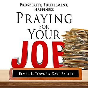 Praying for Your Job - Prosperity, Fulfillment, Happiness Audiobook