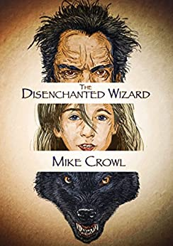 The Disenchanted Wizard by [Crowl, Mike, Parks, Cherianne]