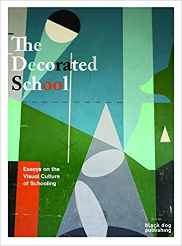 the decorated school essays on visual culture of schooling  the decorated school essays on visual culture of schooling jeremy howard catherine burke peter cunningham 9781908966247 com books