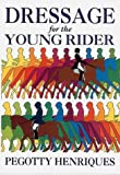Dressage for the Young Rider, Pegotty Henriques, 0901366994