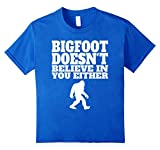 Bigfoot Doesnt Believe In You Either Funny Shirt