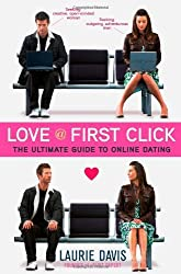 Love at First Click: The Ultimate Guide to Online Dating by Laurie Davis (2013-01-08)