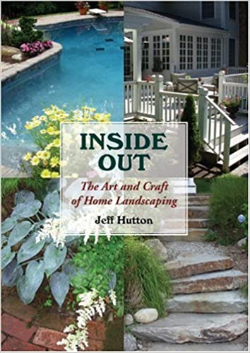 Inside Out The Art And Craft Of Home Landscaping Jeff Hutton