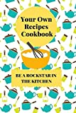 Your Own Cookbook Recipes: Blank Cookbook Recipes, Be A Rockstar In The Kitchen, 285 pages, 6 x 9 inches
