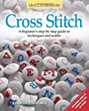 Cross Stitch: A beginner's step-by-step guide to techniques and motifs (Craft Workbooks)
