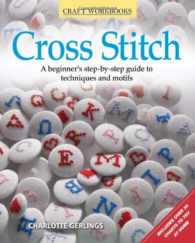 Cross Stitch: A beginner's step-by-step guide to techniques and motifs (Craft Workbooks) - Cross Stitch Chart Book