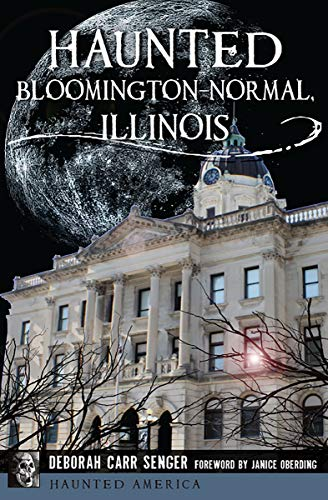 Haunted Bloomington-Normal, Illinois (Haunted America)