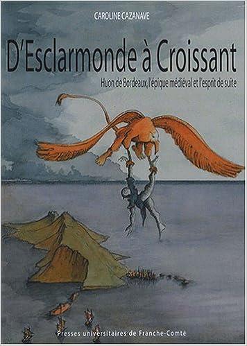 Lire un D'Esclarmonde à Croissant : Huon de Bordeaux, l'épique médiéval et l'esprit de suite pdf, epub ebook