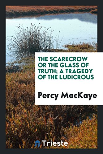 The scarecrow or The glass of truth; a tragedy of the ludicrous