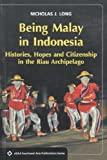 img - for Being Malay in Indonesia: Histories: Hopes and Citizenship in the Riau Archipelago (ASAA Southeast Asia Publications) book / textbook / text book