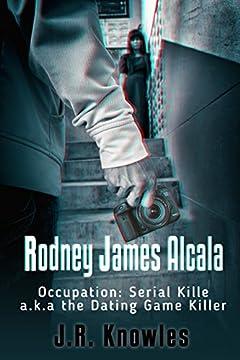 Rodney James Alcala: Occupation: Serial Killer a.k.a. The Dating Game Killer
