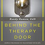 Behind the Therapy Door: Simple Strategies to Transform Your Life | Randy Kamen