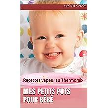 Mes petits pots pour bébé: Recettes vapeur au Thermomix (French Edition)