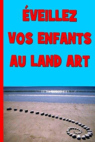 Read Online Éveillez vos enfants au Land Art: L'art à tout âge (French Edition) PDF