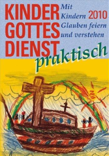 Kindergottesdienst praktisch - 2010: Mit Kindern Glauben feiern und verstehen