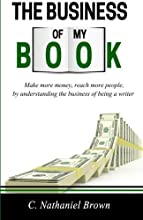 The Business of My Book: Make more money, reach more readers by understanding the business of being a writer