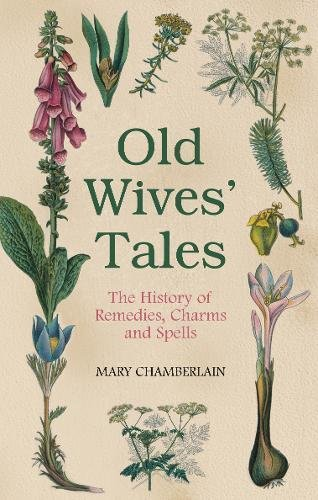 Old Wives' Tales: The History of Remedies, Charms and Spells