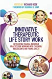 img - for Innovative Therapeutic Life Story Work: Developing Trauma-Informed Practice for Working with Children, Adolescents and Young Adults book / textbook / text book