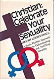 img - for Christian: celebrate your sexuality;: A fresh, positive approach to understanding and fulfilling sexuality book / textbook / text book