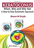 Keratoconus : When, Why and Why Not: a Step by Step Systematic Approach, Sinjab, Mazen M., 9350259222