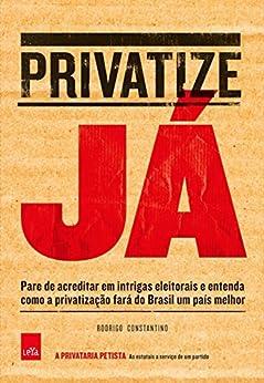 Privatize Já por [Constantino, Rodrigo]