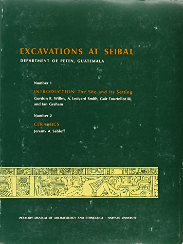 Excavations at Seibal, Department of Peten, Guatemala: Introduction by Gordon R. Willey et al.; and Ceramics by Jeremy A. Sabloff