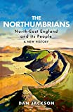 The Northumbrians: North-East England and its People -- A New History