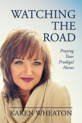 Watching The Road: Praying Your Prodigal Home