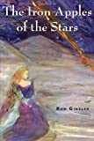 The Iron Apples of the Stars, Ron Ginzler, 1604949880