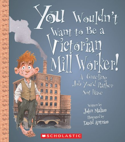 Download You Wouldn't Want to Be a Victorian Mill Worker!: A Grueling Job You'd Rather Not Have PDF
