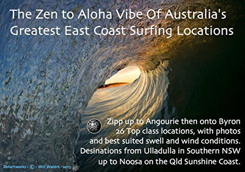 The Zen to Aloha Vibe Of Australia's Greatest East Coast Surfing Locations: Zipp up to Angourie then onto Byron 26 Top class locations, with photos and best suited swell and wind conditions. (Best East Coast Surfing)