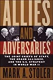 Allies and Adversaries: The Joint Chiefs of Staff, the Grand Alliance, and U.S. Strategy in World War II