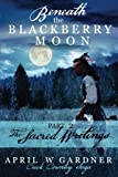 Beneath the Blackberry Moon Part 2: the Sacred Writings (Creek Country Saga) (Volume 2)