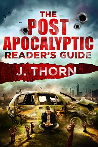 The Post-Apocalyptic Reader's Guide: The Ultimate Stockpile of Post-Apocalyptic and Dystopian Books, Movies, Television, Games & More by [Thorn, J.]