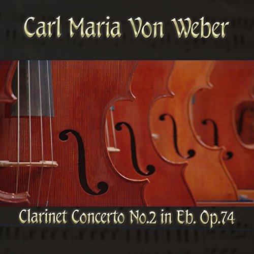 Carl Maria von Weber: Clarinet Concerto No. 2 in Eb, Op. 74 Carl Maria Von Weber Clarinet