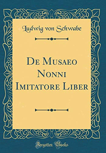 de Musaeo Nonni Imitatore Liber (Classic Reprint) (Latin Edition)