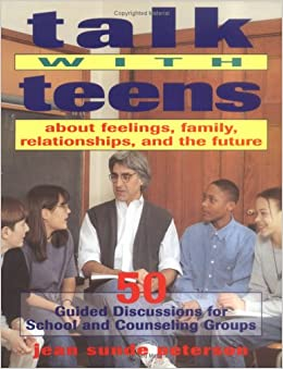 Book Talk With Teens About Feelings, Family, Relationships, and the Future: 50 Guided Discussions for School and Counseling Groups
