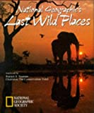 Last Wild Places, National Geographic Society Staff, 0792235002