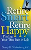 img - for Retire Smart, Retire Happy: Finding Your True Path in Life by Schlossberg, Nancy K. (2003) Paperback book / textbook / text book