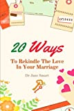 20 Ways To Rekindle The Love In Your Marriage: A simple marriage counseling guide for couples