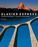 Die Welt des Glacier Express / The World of the Glacier Express (Gebundene Ausgabe)