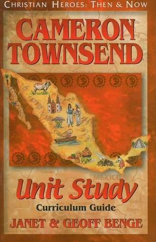 Cameron Townsend: Unit Study Curriculum Guide (Christian Heroes: Then & Now) (Christian Heroes: Then & Now Unit Study)