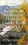 Greenup County Kentucky Fishing & Floating Guide Book Part 1: Complete fishing and floating information for Greenup County Kentucky Part 1 from  Allcorn ... (Kentucky Fishing & Floating Guide Books 2)