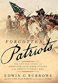 Forgotten Patriots: The Untold Story of American Prisoners During the Revolutionary War by [Burrows, Edwin G.]